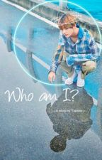 Who am I?  [ Taehyung • Reader ] by Taeliee