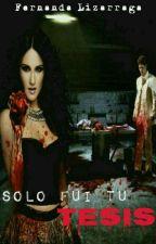 Solo fui Tu tesis (Historia original) by FerDulcete