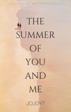 The Summer of You and Me by jojoy7