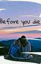 Before you die by microbuce
