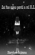 Así fue como perdí a mi M.A.  by MaryhemGaleana