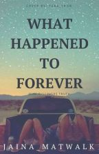 What Happened To Forever? Z.M Fanfiction by Jaina_Matwalk