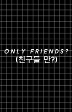 only friends? ➹ by namjinmon