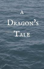 A Dragon's Tale by agirlandherdog