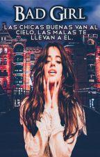 Bad Girl. G!p (Camila Cabello Y Tú)  by CamilaCabello08