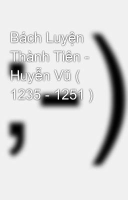 Bách Luyện Thành Tiên - Huyễn Vũ ( 1235 - 1251 )