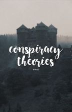 CONSPIRACY THEORIES ( & more ) by bhruised
