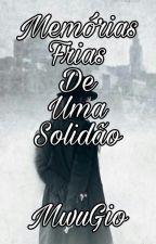 Memórias Frias De Uma Solidão by HopeGio