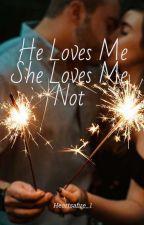 He Loves Me? She Loves Me... Not? by Heartsafire1