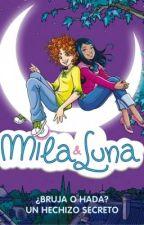 Mila & Luna.-¿BRUJA O HADA? UN HECHIZO SECRETO... by Mariia1544