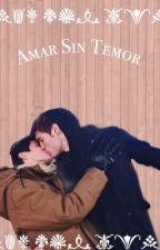 Amar sin temor  by Angxl_Of_Dxrknxss