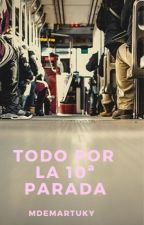 Todo por la 10ª parada by MdeMartuky