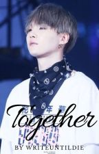 Together || Yoongi FF by writeuntildie1