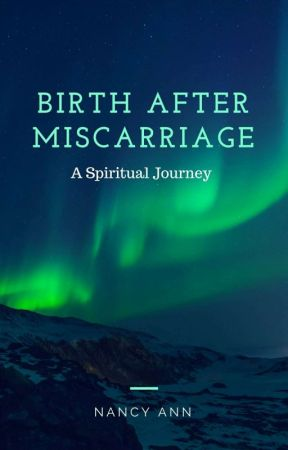 Birth After Miscarriage: A Spiritual Journey  COMPLETED #wattys2018 by NancieAnn