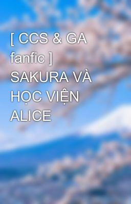 [ CCS & GA fanfic ] SAKURA VÀ HỌC VIỆN ALICE