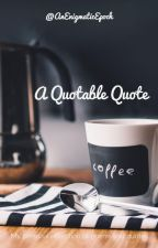A Quotable Quote by AnEnigmaticEpoch