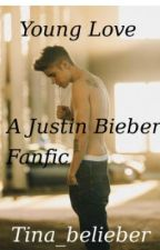 Young Love (A Justin Bieber Fanfic) by Tina_belieber