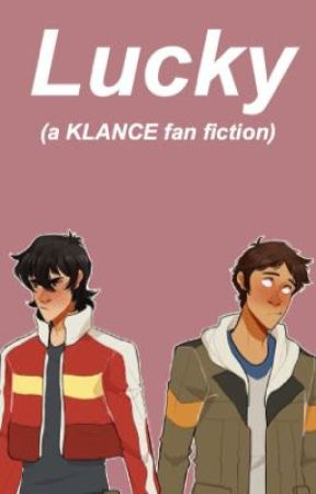 Lucky//KLANCE  by lukedrinkshemmonade