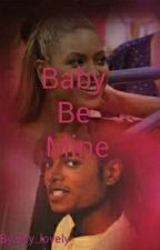 Baby Be Mine by Bey_lovely
