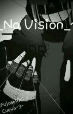 ~_No Vision_~[ClassicError] by FujoshiDeLaCueva-3-