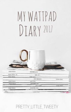My Wattpad Diary 2017 [completed] by Pretty_Little_Tweety