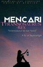 Mencari Tyrannosaurus Rex ✔ by RealStarlight