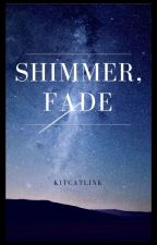 Shimmer, Fade by kitcatlink