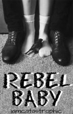 Rebel Baby (Rebel Series Book Three/frerard) by iamcatastrophic