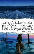 Uma Adolescente Muito Louca 2. by ana_4n4