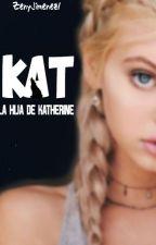 KAT: La Hija De Katherine (HDA #2) by ZenyJimenez1