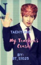 My Teacher's Crush K.TH X Reader by BT_s1025