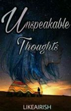 Unspeakable Thoughts by likeairish