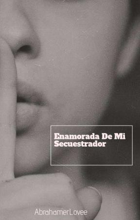 Enamorada De Mi Secuestrador by AbrahamerLovee