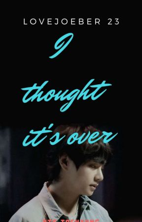 I Thought  It's  Over [ Kim Tae  Hyung ff ] by lovejoeber23