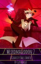 Weirdmageddon 2 || 10 Years Later [Mature Warning] by GothShelle