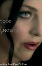 Good Enough by EvanescenceFan96