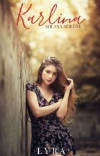 Karlina [Solana Series #1] (COMPLETED) by LibRanz01