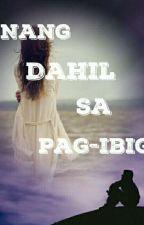 Nang Dahil Sa Pag ibig by ace_melek