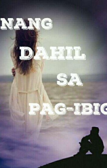 Nang Dahil Sa Pag ibig