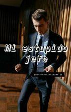 Mi Estupido Jefe by escritorafantasma120
