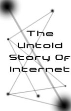 The Untold Story Of The Internet by Macr0M2lwar3