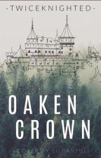Oaken Crown by twiceknighted