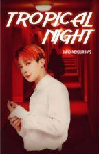 TROPICAL NIGHT  |  (Wonho OC)  by ImagineYourBias