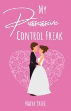 MY POSSESSIVE CONTROL FREAK [Completed] by _hope26