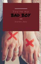 You're my BAD BOY. by Scarlett_Baby
