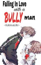 Falling In love with a Bully Man (S L O W  U P D A T E) by MysteriousLetter