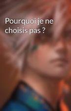 Pourquoi je ne choisis pas ? by ChanYaoh
