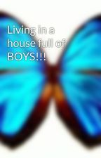 Living in a house full of BOYS!!! by MegzJones137