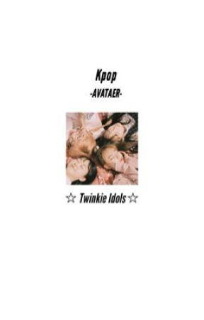 ↝ TWINKIE IDOL ↜                                         KPOP FF by -AVATAER-