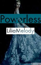 Powerless by LiliaMelody
